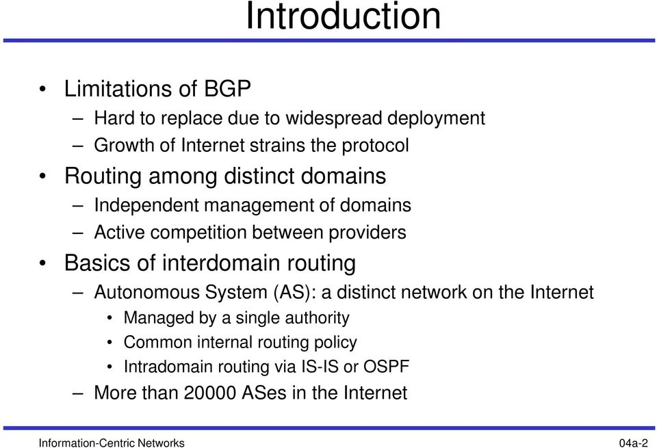 interdomain routing Autonomous System (AS): a distinct network on the Internet Managed by a single authority Common