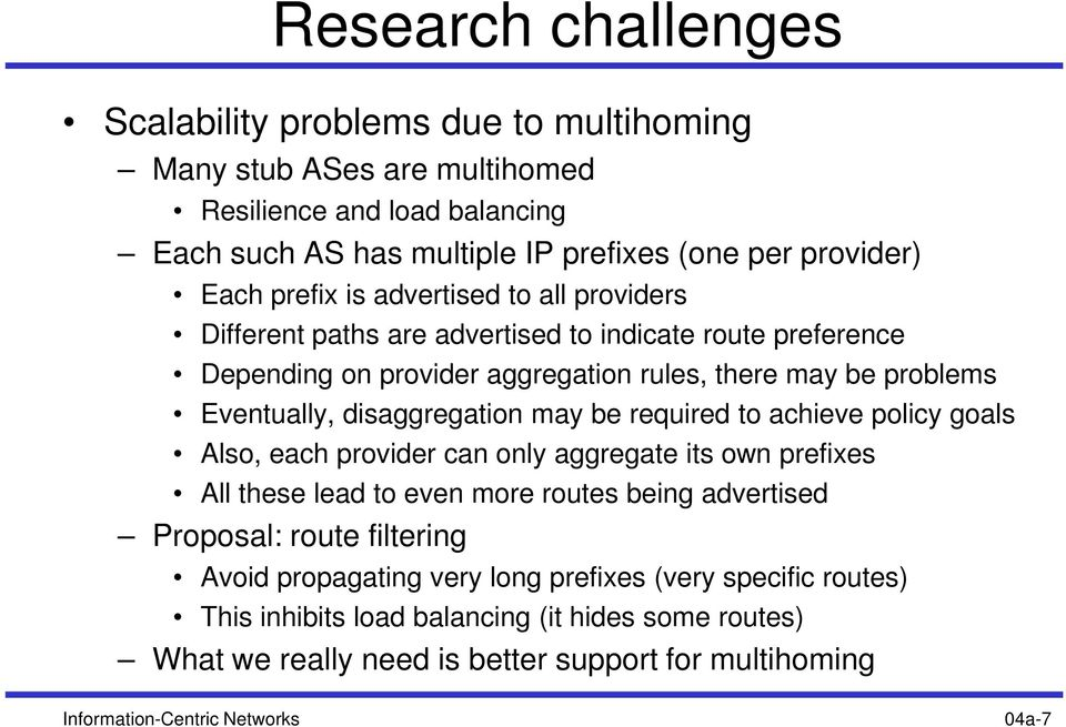 may be required to achieve policy goals Also, each provider can only aggregate its own prefixes All these lead to even more routes being advertised Proposal: route filtering Avoid