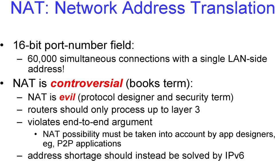 NAT is controversial (books term): NAT is evil (protocol designer and security term) routers should