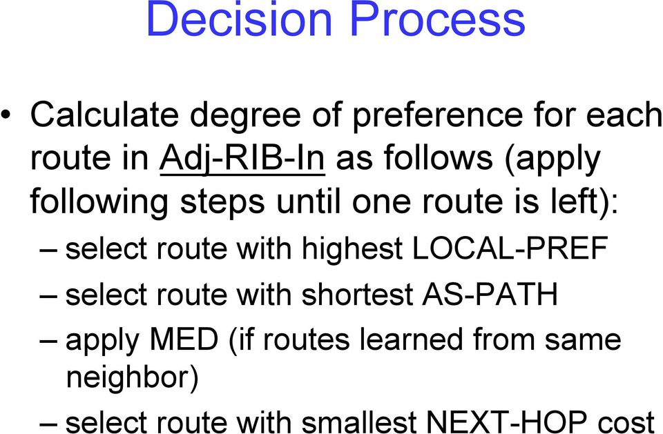 select route with highest LOCAL-PREF select route with shortest AS-PATH