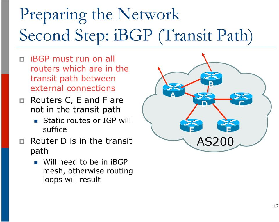 transit path n Static routes or IGP will suffice Router D is in the transit path n