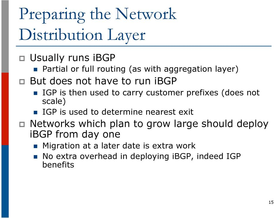 used to determine nearest exit p Networks which plan to grow large should deploy ibgp from day one