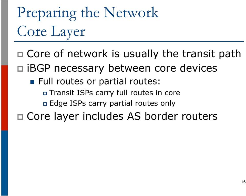 routes: p Transit ISPs carry full routes in core p Edge ISPs