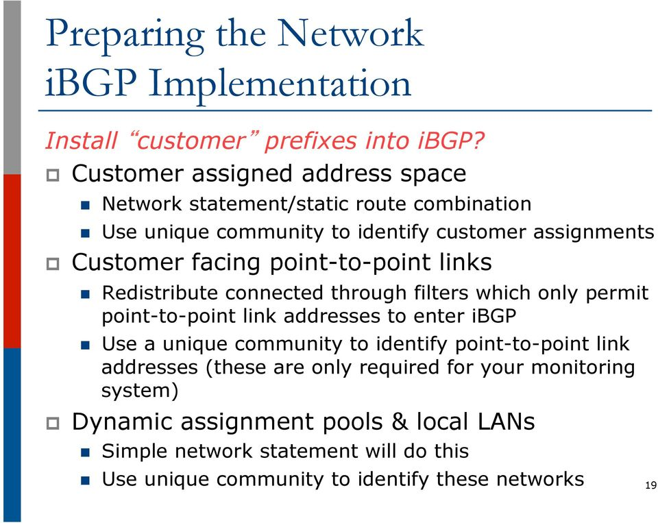 facing point-to-point links n Redistribute connected through filters which only permit point-to-point link addresses to enter ibgp n Use a unique