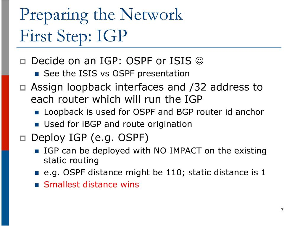 id anchor n Used for ibgp and route origination p Deploy IGP (e.g. OSPF) n IGP can be deployed with NO IMPACT on the existing static routing n e.