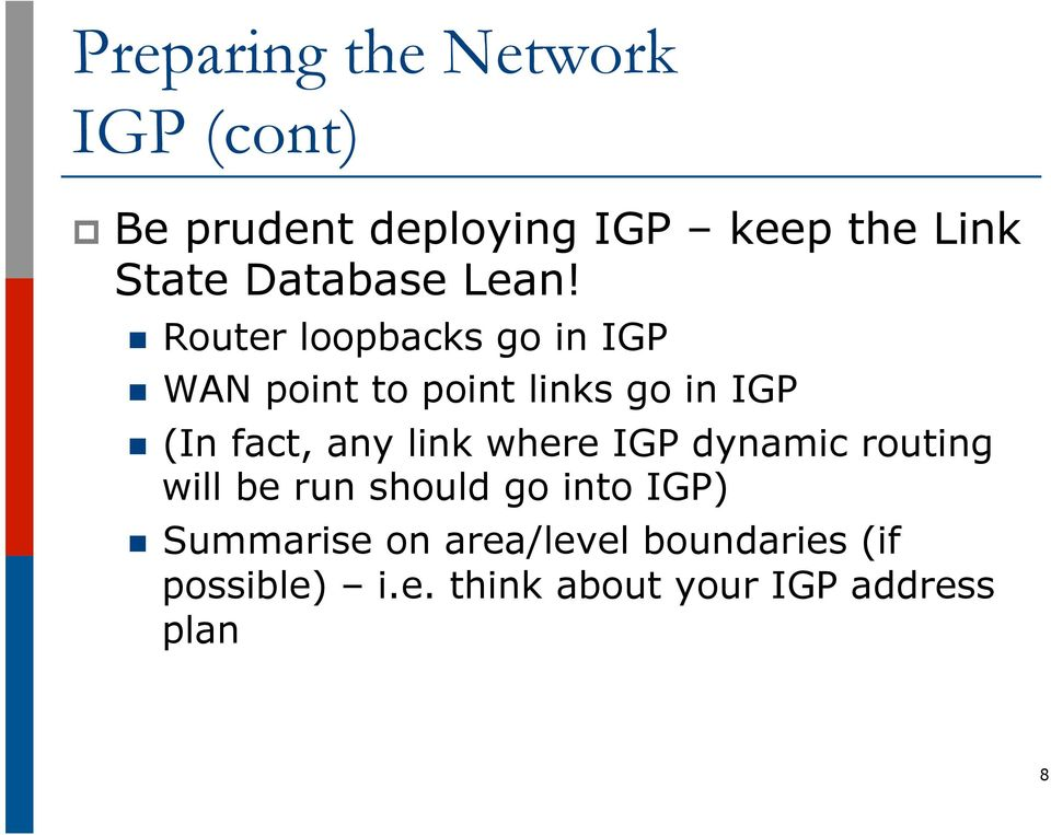 any link where IGP dynamic routing will be run should go into IGP) n
