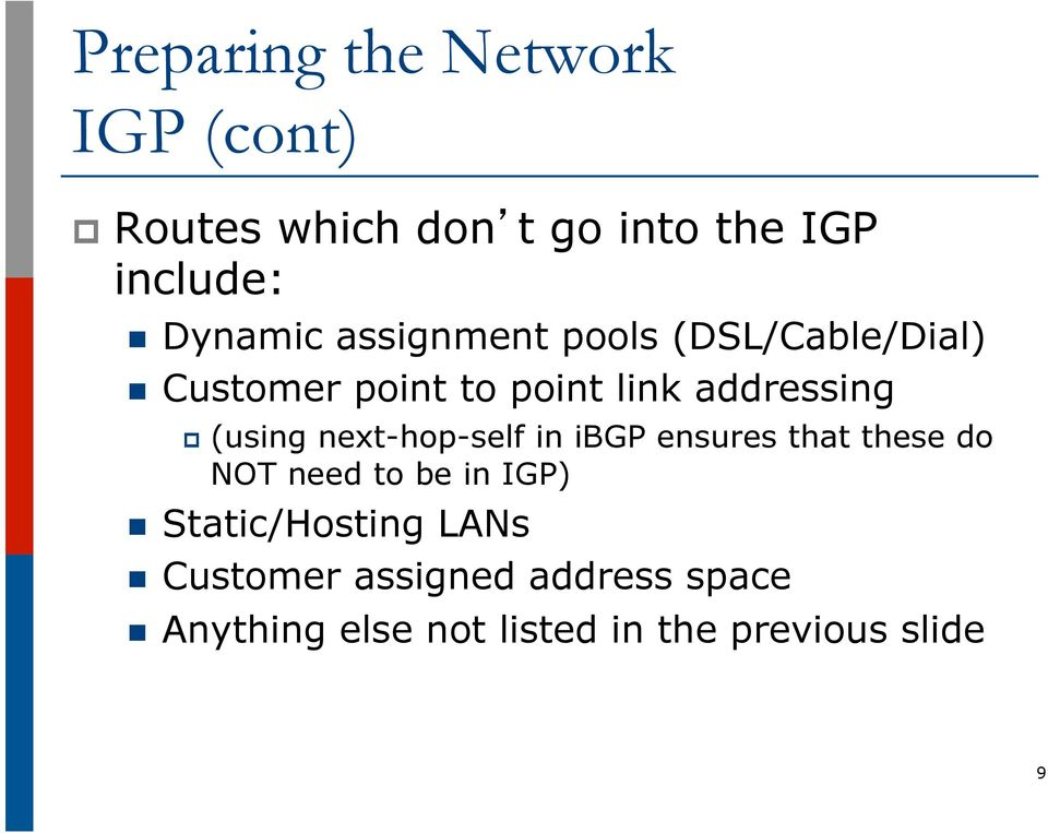 next-hop-self in ibgp ensures that these do NOT need to be in IGP) n