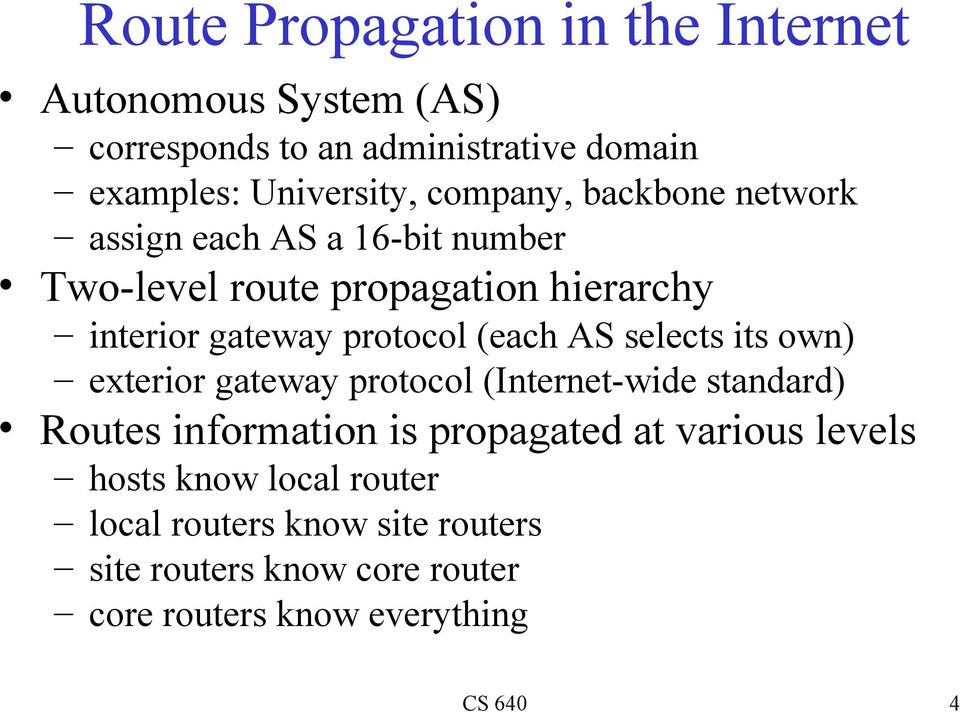 (each AS selects its own) exterior gateway protocol (Internet-wide standard) Routes information is propagated at various