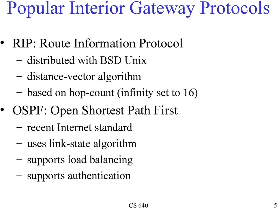 (infinity set to 16) OSPF: Open Shortest Path First recent Internet
