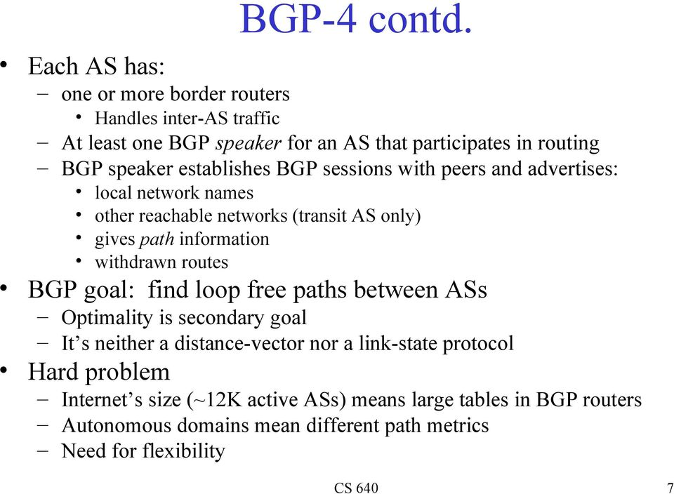 establishes BGP sessions with s and advertises: local network names other reachable networks (transit AS only) gives path information withdrawn