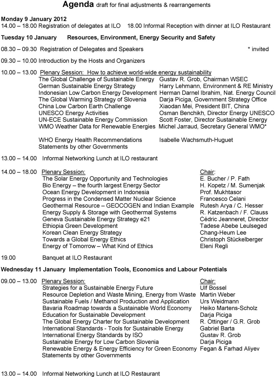 00 Introduction by the Hosts and Organizers 10.00 13.00 Plenary Session: How to achieve world-wide energy sustainability The Global Challenge of Sustainable Energy Gustav R.