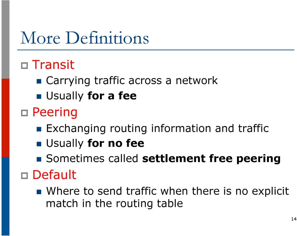 Usually for no fee n Sometimes called settlement free peering p Default