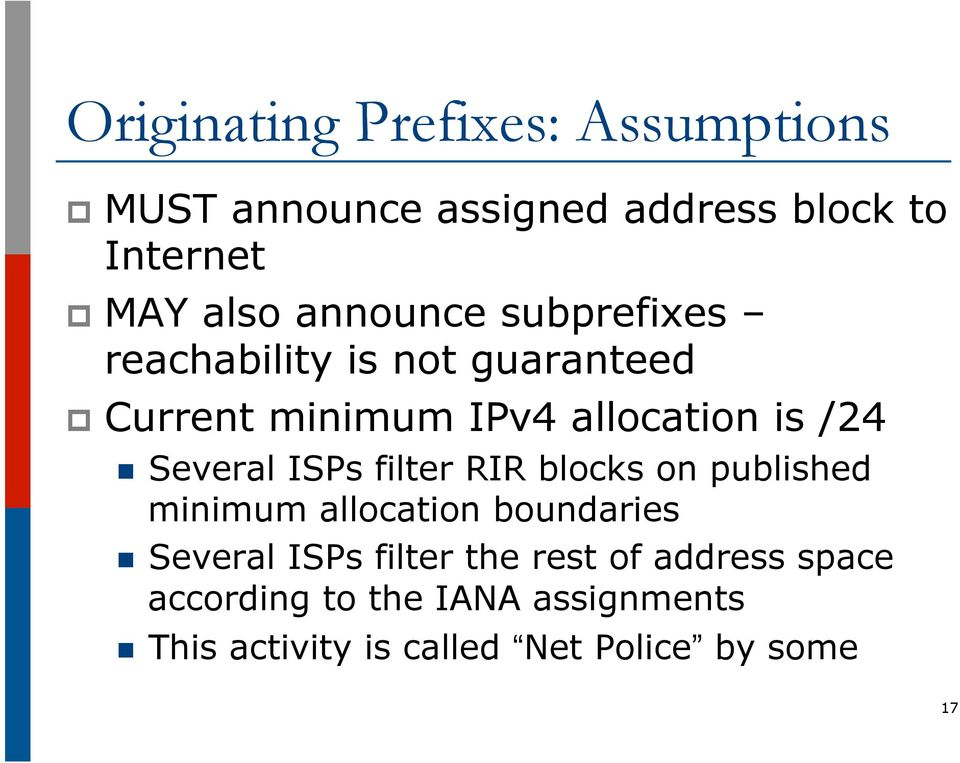 Several ISPs filter RIR blocks on published minimum allocation boundaries n Several ISPs filter