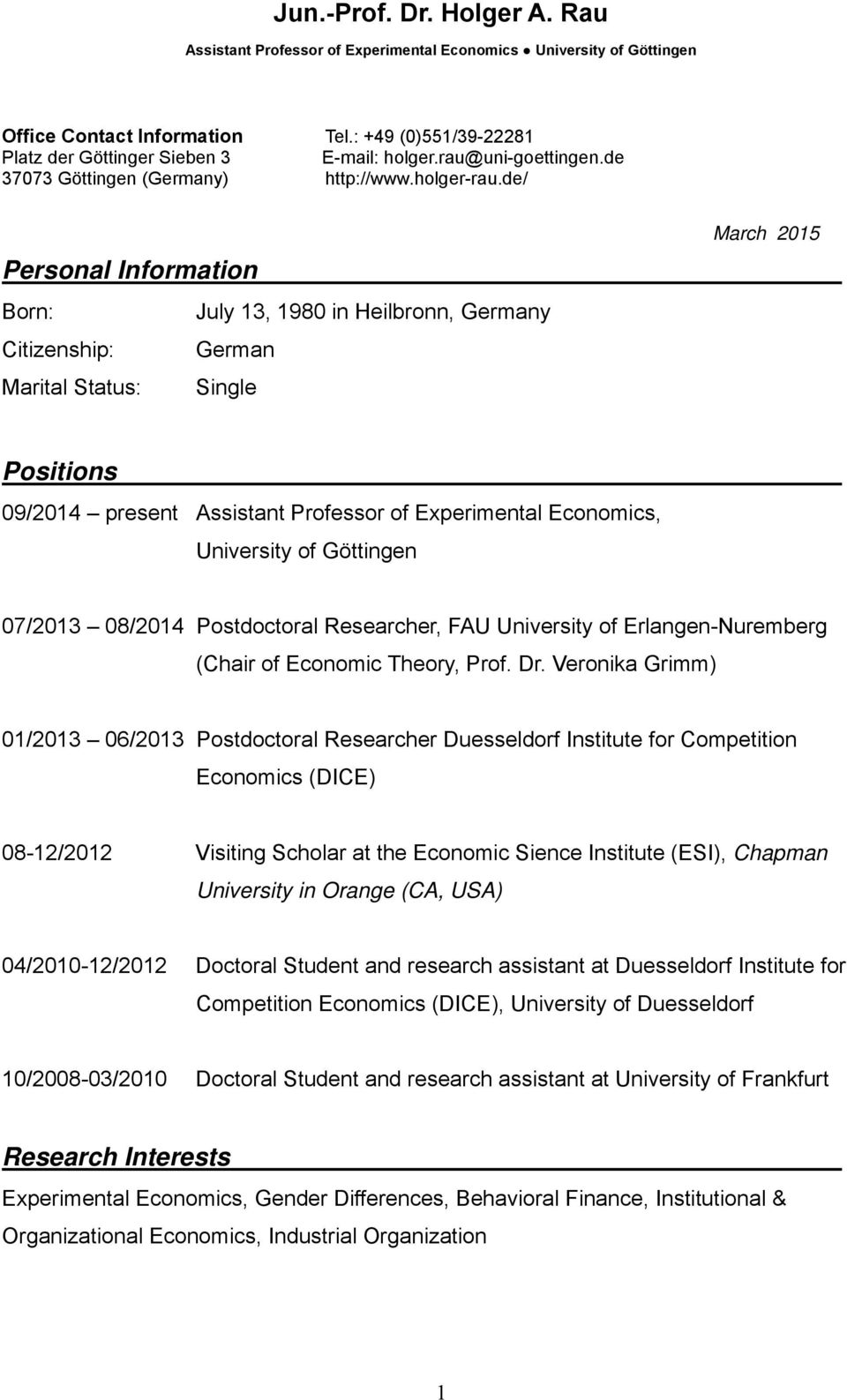 de/ Personal Information Born: July 13, 1980 in Heilbronn, Germany Citizenship: German Marital Status: Single March 2015 Positions 09/2014 present Assistant Professor of Experimental Economics,