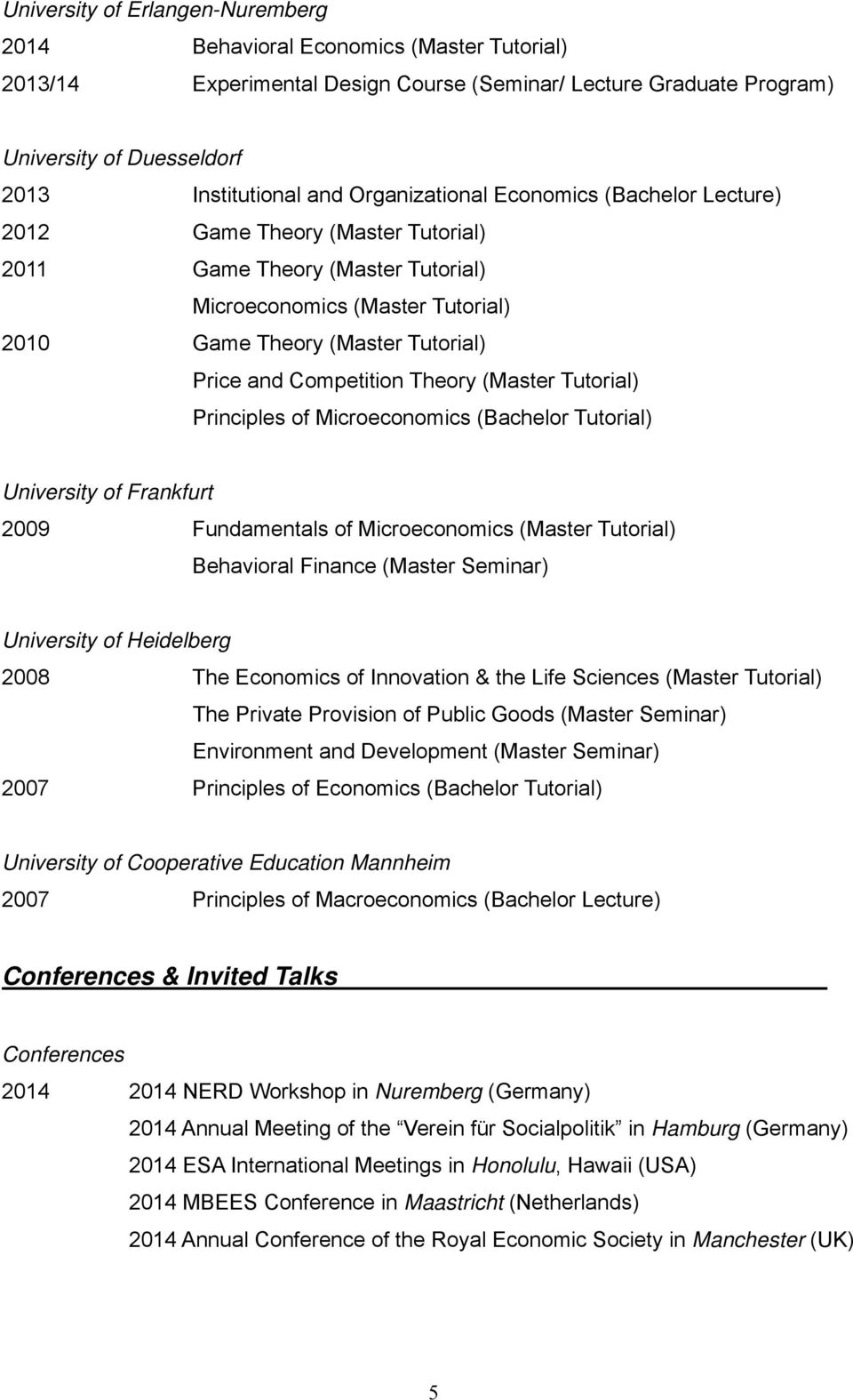 Competition Theory (Master Tutorial) Principles of Microeconomics (Bachelor Tutorial) University of Frankfurt 2009 Fundamentals of Microeconomics (Master Tutorial) Behavioral Finance (Master Seminar)