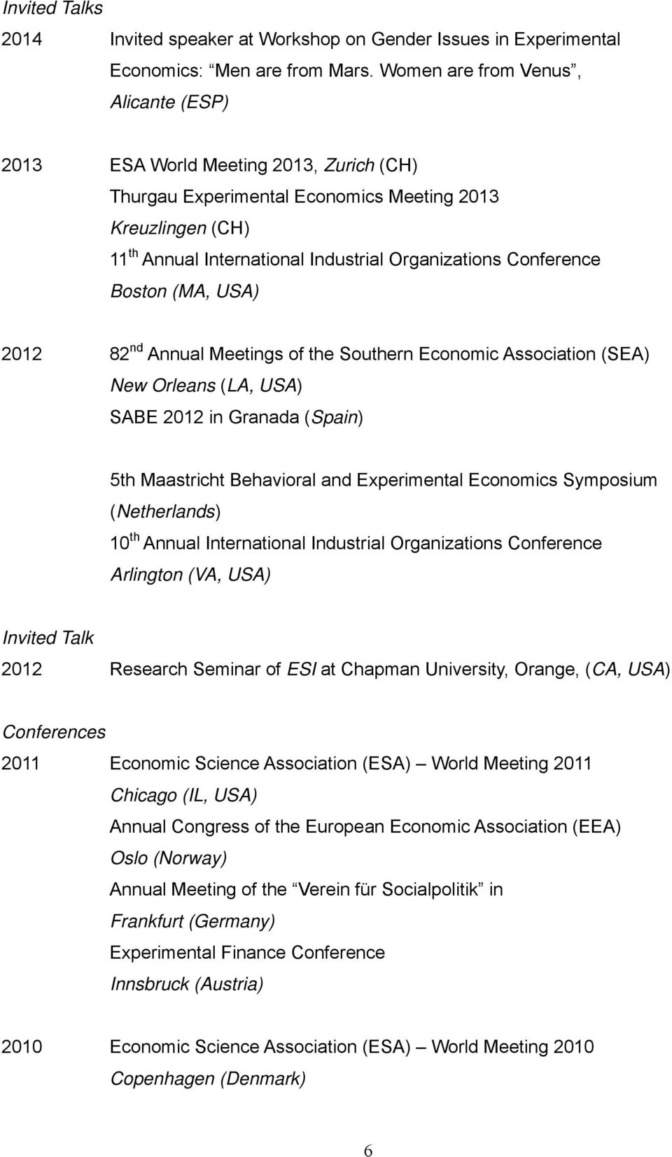 Conference Boston (MA, USA) 2012 82 nd Annual Meetings of the Southern Economic Association (SEA) New Orleans (LA, USA) SABE 2012 in Granada (Spain) 5th Maastricht Behavioral and Experimental