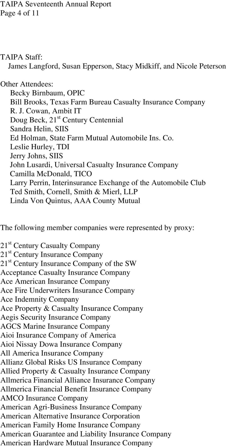 Smith & Mierl, LLP Linda Von Quintus, AAA County Mutual The following member companies were represented by proxy: 21 st Century Casualty Company 21 st Century Insurance Company 21 st Century