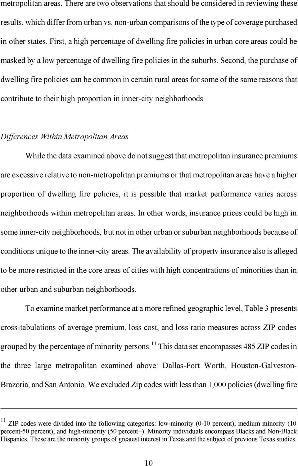 First, a high percentage of dwelling fire policies in urban core areas could be masked by a low percentage of dwelling fire policies in the suburbs.