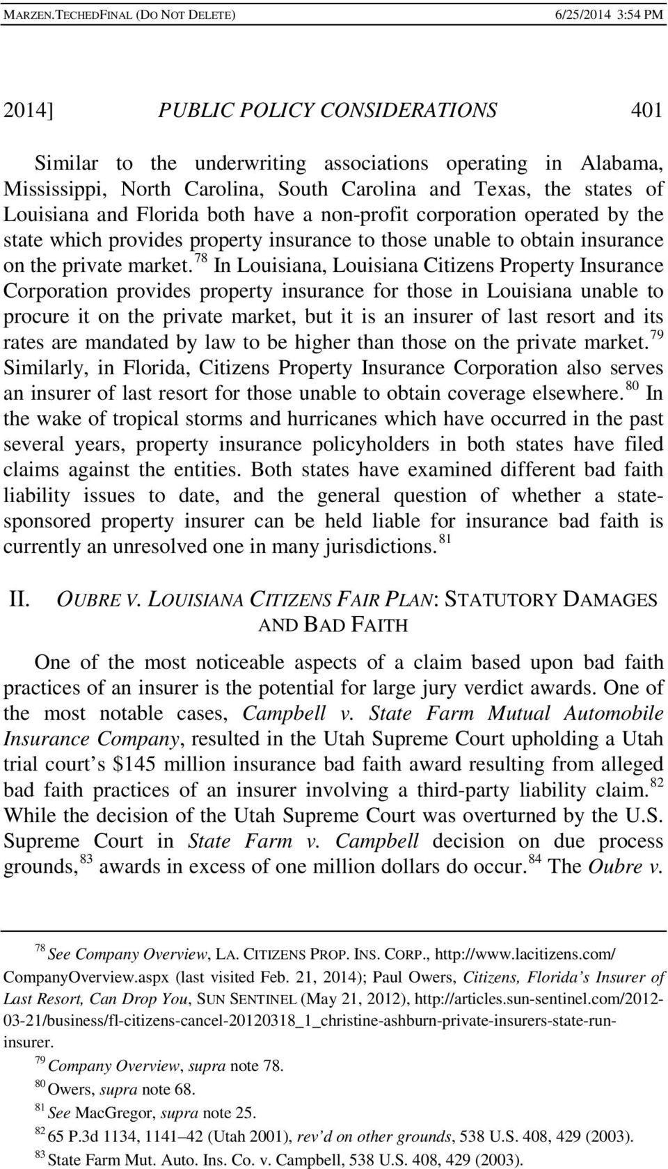78 In Louisiana, Louisiana Citizens Property Insurance Corporation provides property insurance for those in Louisiana unable to procure it on the private market, but it is an insurer of last resort