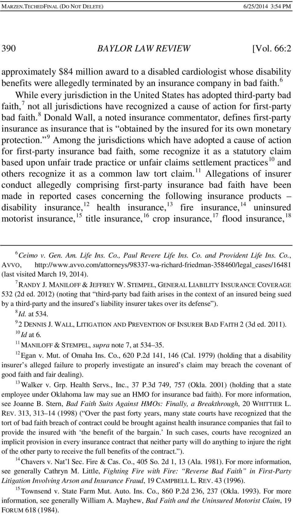 8 Donald Wall, a noted insurance commentator, defines first-party insurance as insurance that is obtained by the insured for its own monetary protection.