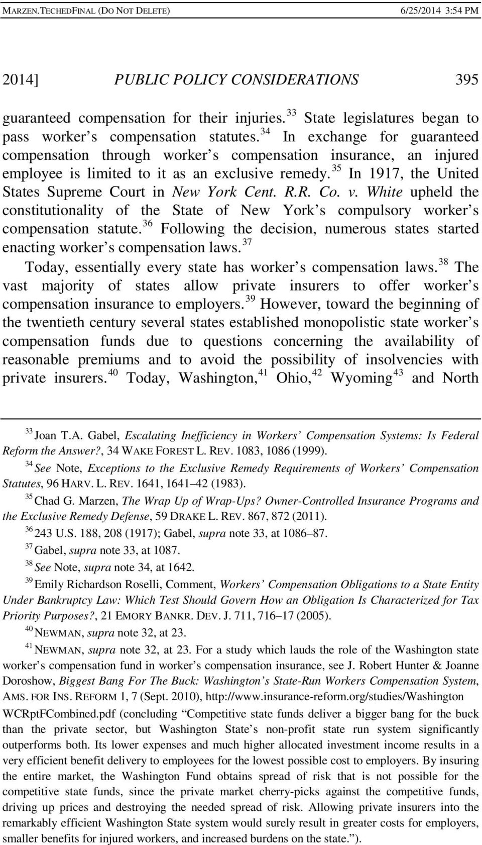 35 In 1917, the United States Supreme Court in New York Cent. R.R. Co. v. White upheld the constitutionality of the State of New York s compulsory worker s compensation statute.