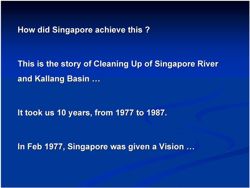 River and Kallang Basin It took us 10 years,