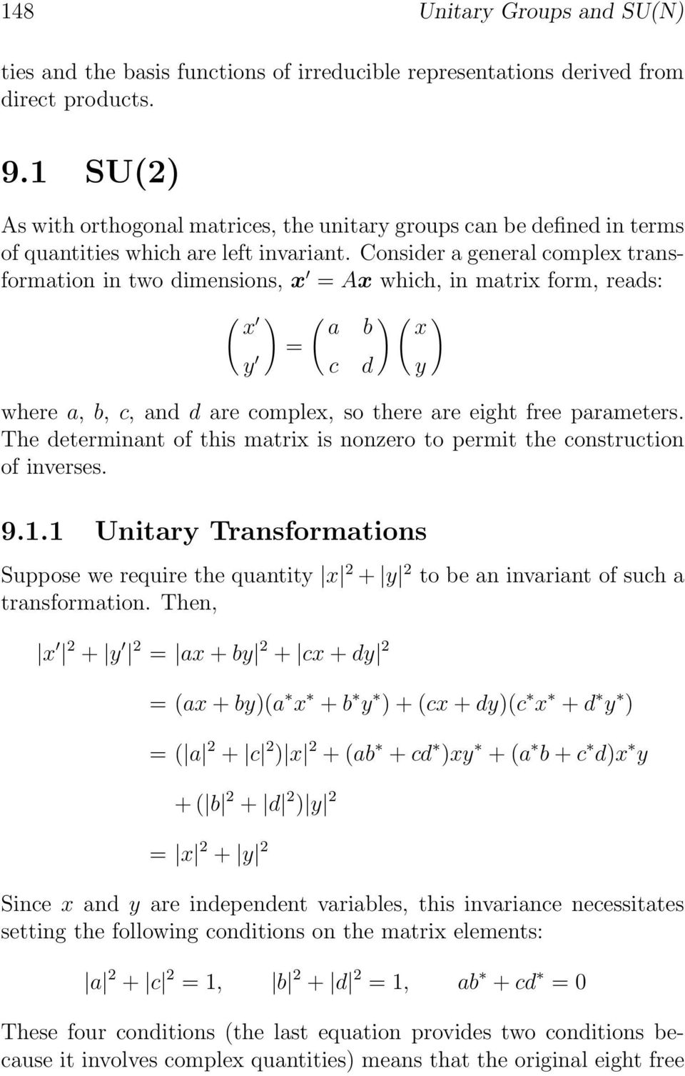 Consider a general complex transformation in two dimensions, x = Ax which, in matrix form, reads: ( x ) ( )( ) a b x = c d y y where a, b, c, and d are complex, so there are eight free parameters.