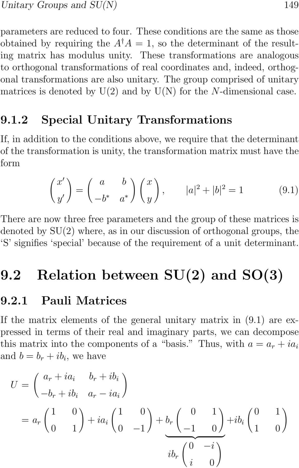 The group comprised of unitary matrices is denoted by U() and by U(N) for the N-dimensional case. 9.1.