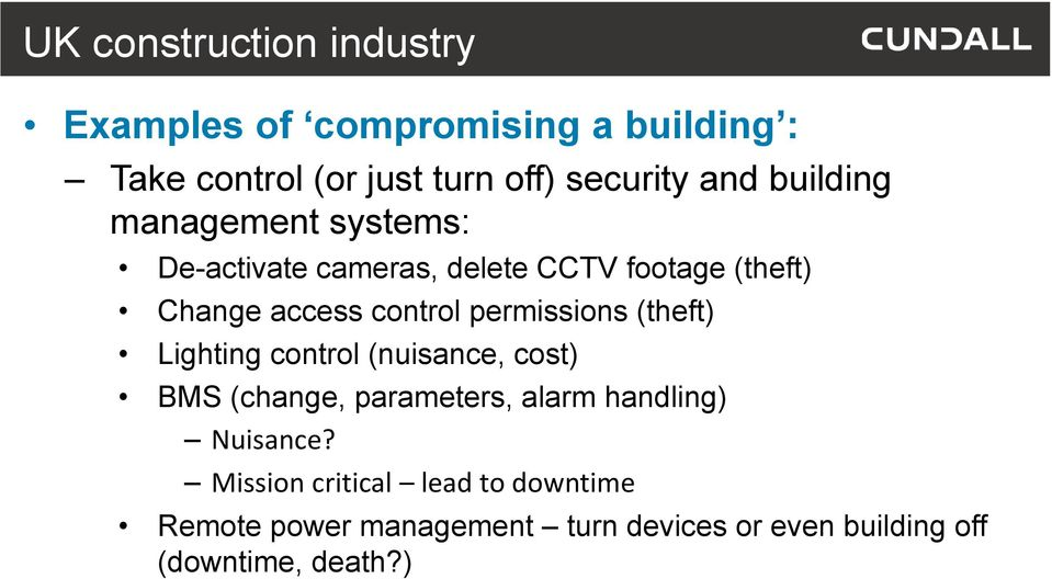 permissions (theft) Lighting control (nuisance, cost) BMS (change, parameters, alarm handling) Nuisance?