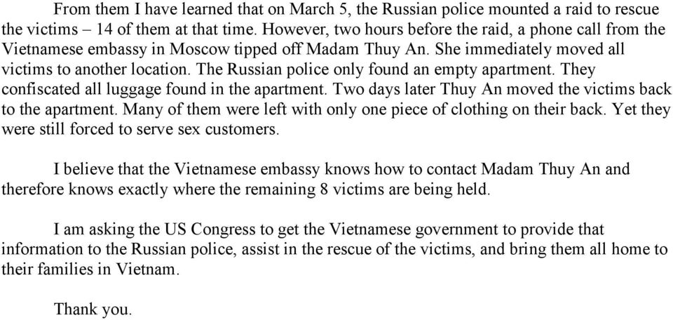 The Russian police only found an empty apartment. They confiscated all luggage found in the apartment. Two days later Thuy An moved the victims back to the apartment.
