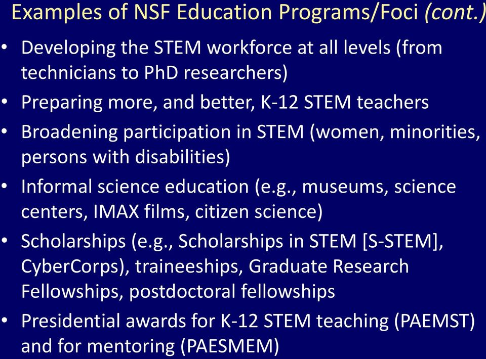 Broadening participation in STEM (women, minorities, persons with disabilities) Informal science education (e.g., museums, science centers, IMAX films, citizen science) Scholarships (e.