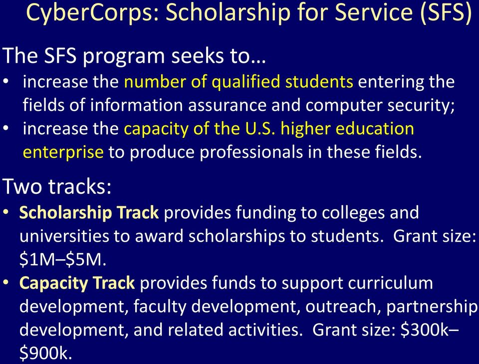 Two tracks: Scholarship Track provides funding to colleges and universities to award scholarships to students. Grant size: $1M $5M.