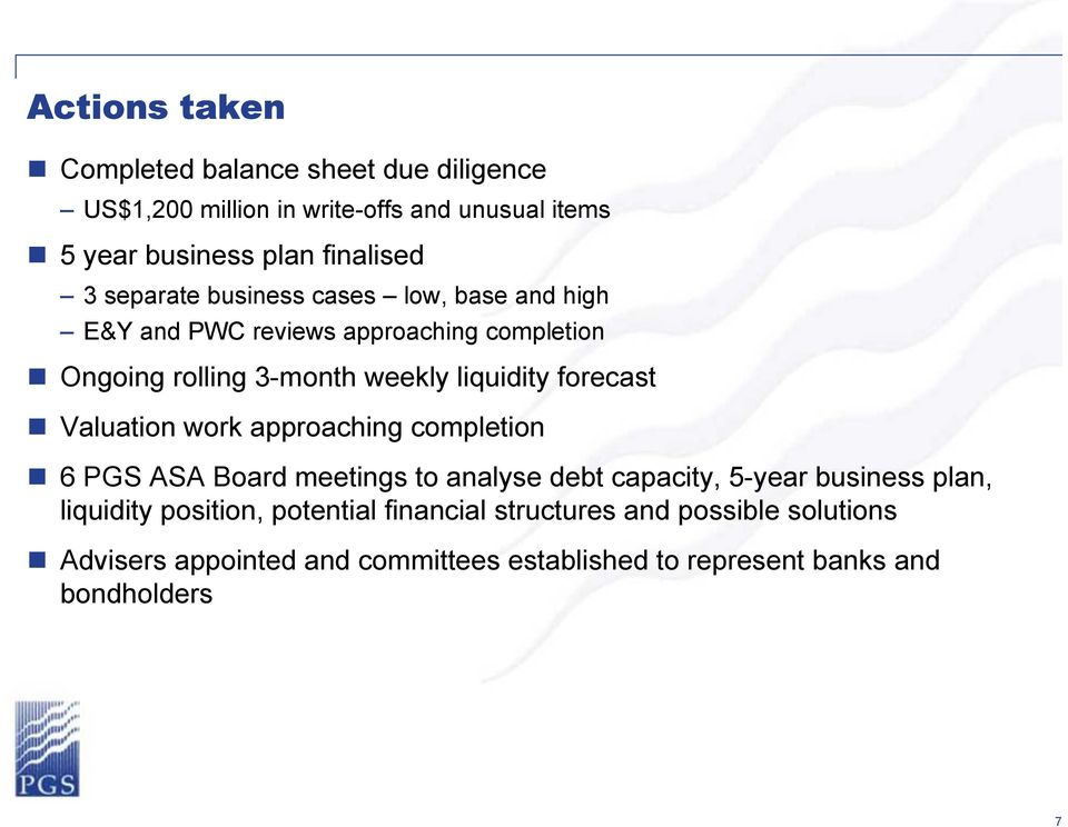 forecast Valuation work approaching completion 6 PGS ASA Board meetings to analyse debt capacity, 5-year business plan, liquidity