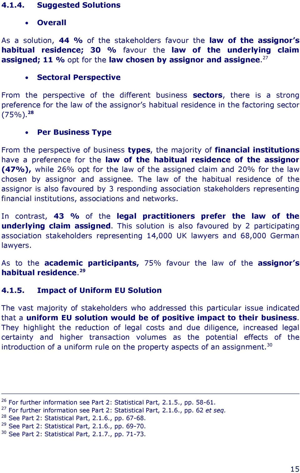 27 Sectoral Perspective From the perspective of the different business sectors, there is a strong preference for the law of the assignor s habitual residence in the factoring sector (75%).