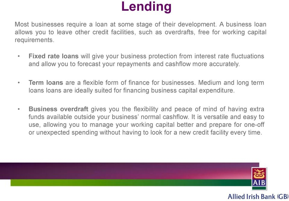 Term loans are a flexible form of finance for businesses. Medium and long term loans loans are ideally suited for financing business capital expenditure.