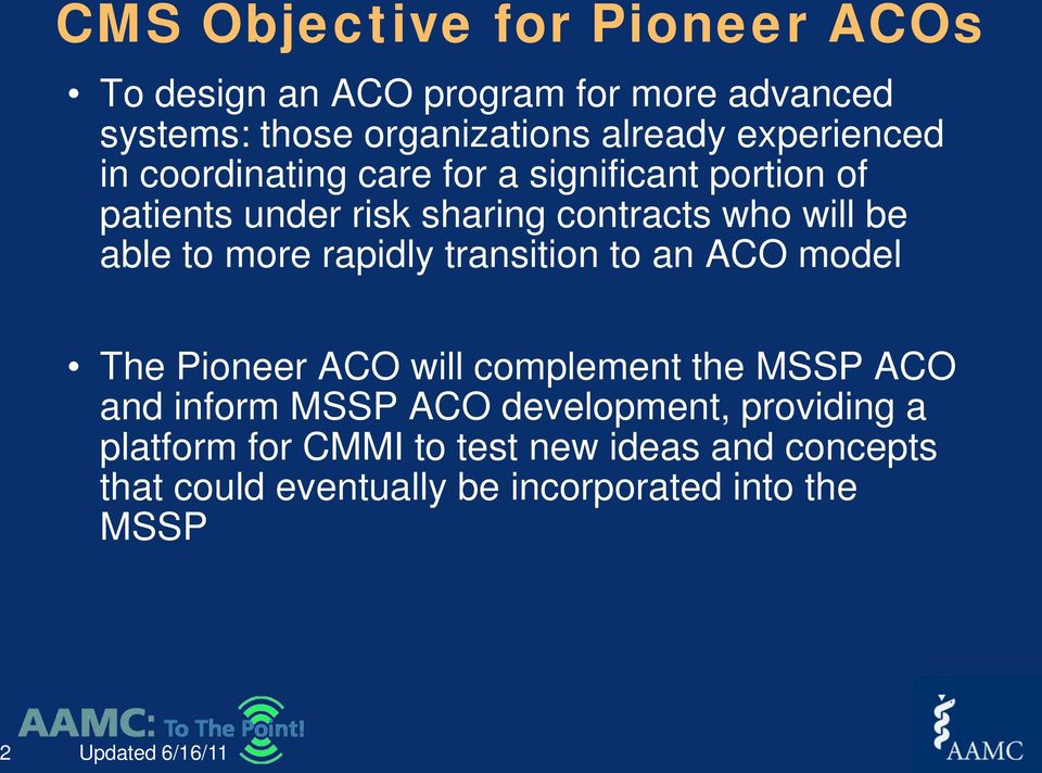 more rapidly transition to an ACO model The Pioneer ACO will complement the MSSP ACO and inform MSSP ACO development,