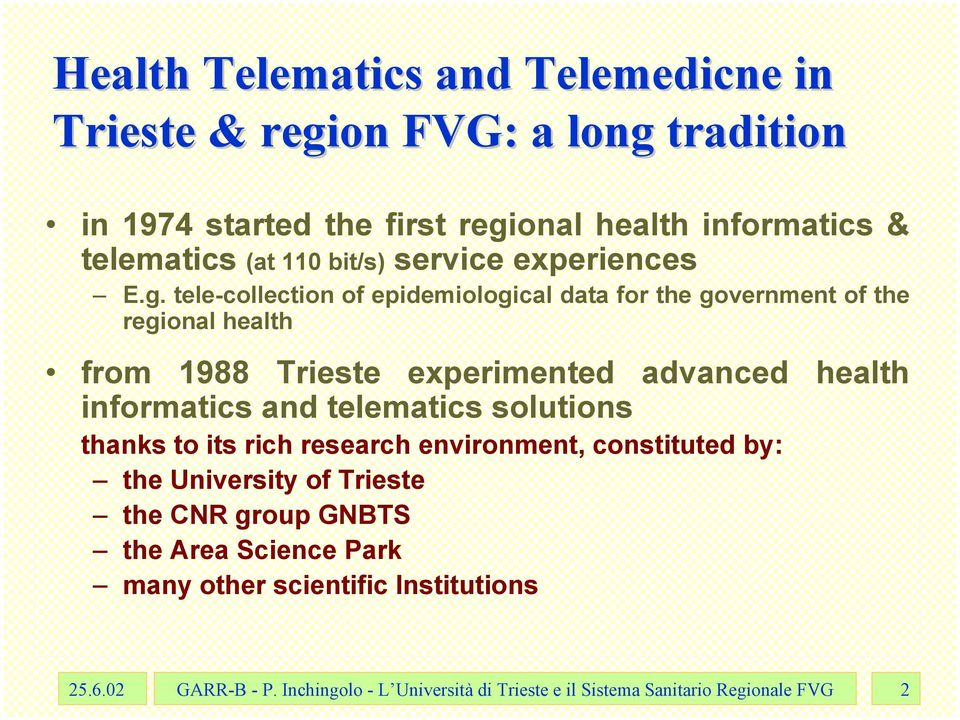 tele-collection of epidemiological data for the government of the regional health from 1988 Trieste experimented advanced health informatics and