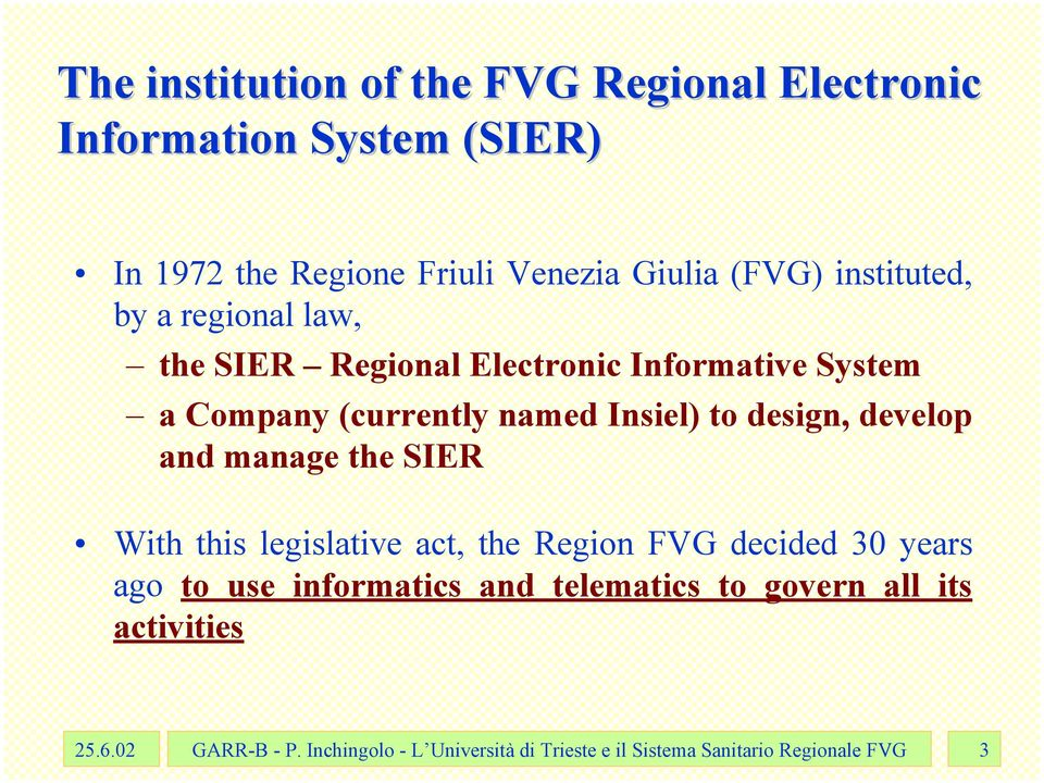 design, develop and manage the SIER With this legislative act, the Region FVG decided 30 years ago to use informatics and