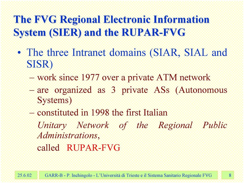 Systems) constituted in 1998 the first Italian Unitary Network of the Regional Public Administrations,