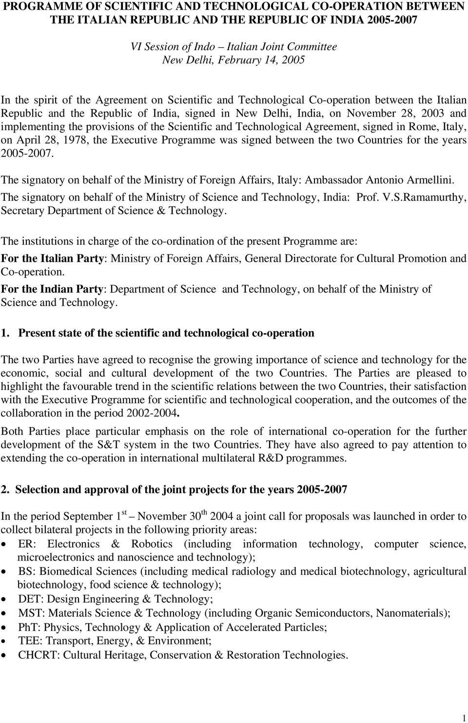 provisions of the Scientific and Technological Agreement, signed in Rome, Italy, on April 28, 1978, the Executive Programme was signed between the two Countries for the years 2005-2007.