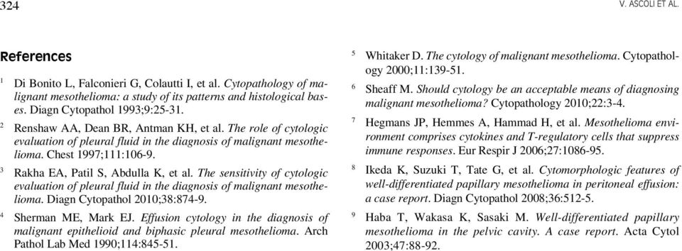 The sensitivity of cytologic evaluation of pleural fluid in the diagnosis of malignant mesothelioma. Diagn Cytopathol 2010;38:874-9. 4 Sherman ME, Mark EJ.
