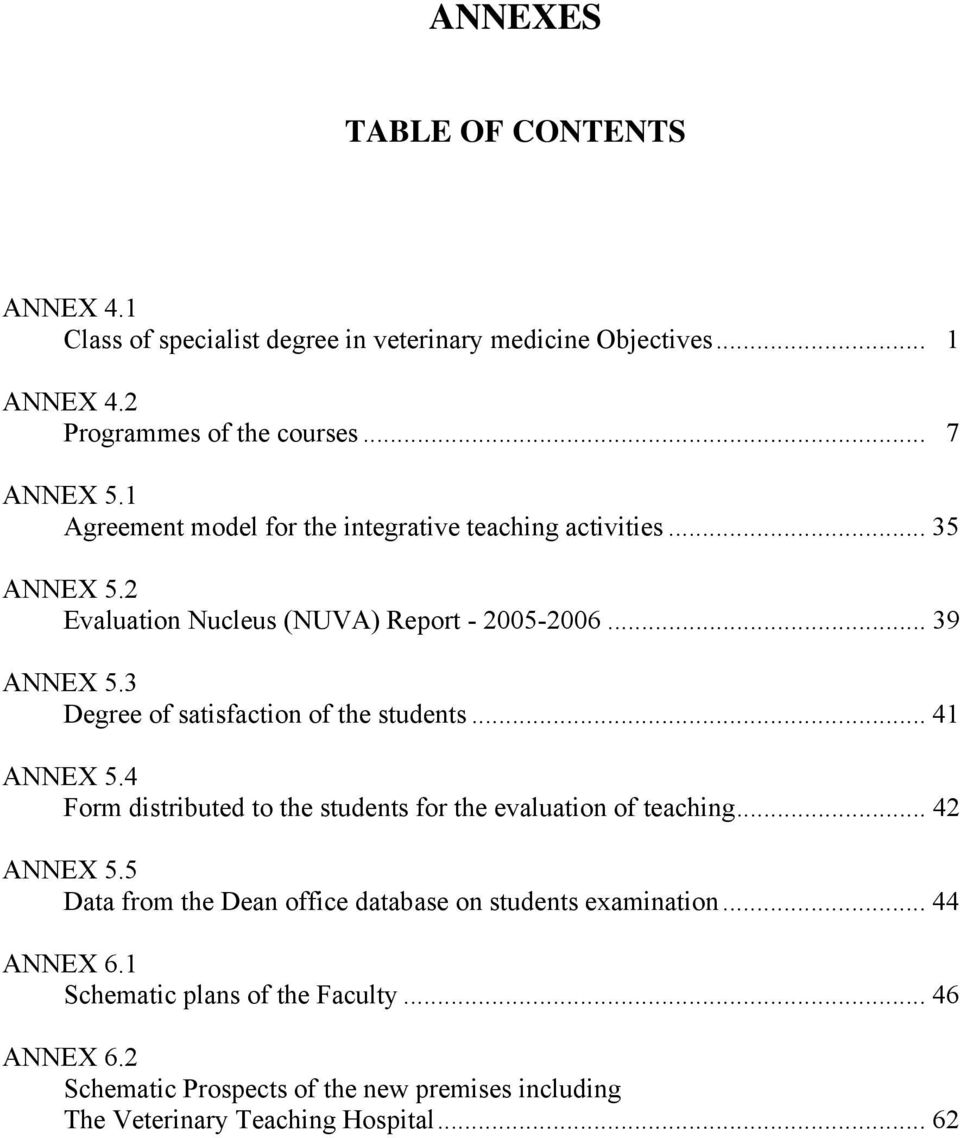 3 Degree of satisfaction of the students... 41 ANNEX 5.4 Form distributed to the students for the evaluation of teaching... 42 ANNEX 5.