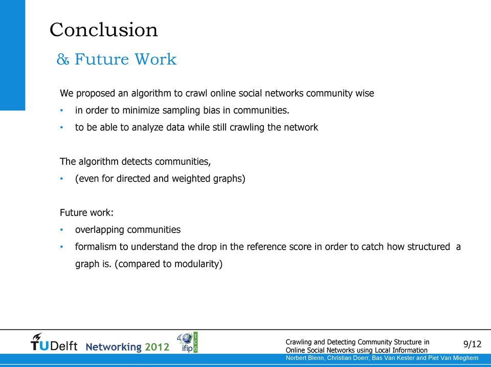 to be able to analyze data while still crawling the network The algorithm detects communities, (even for