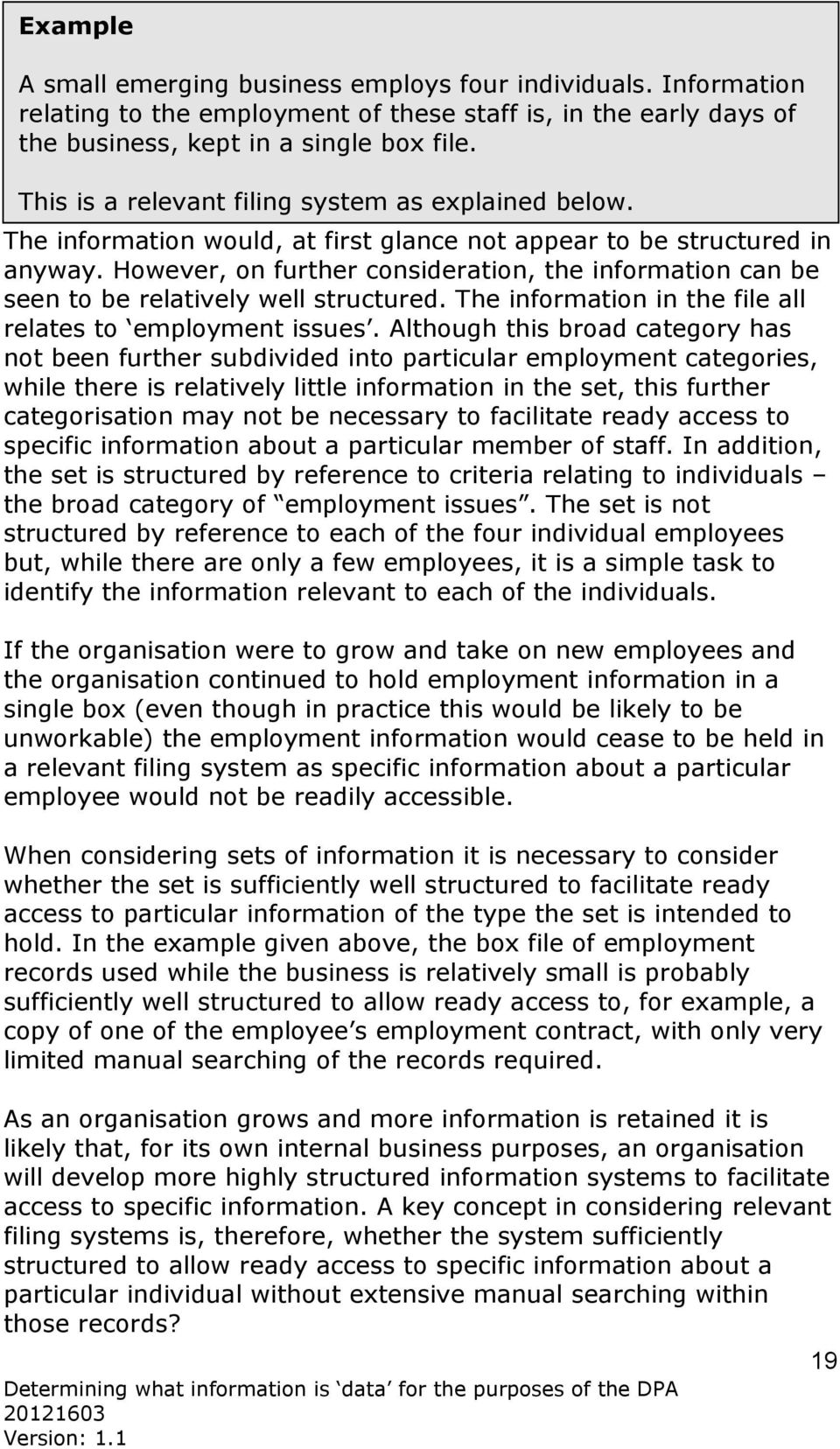 However, on further consideration, the information can be seen to be relatively well structured. The information in the file all relates to employment issues.