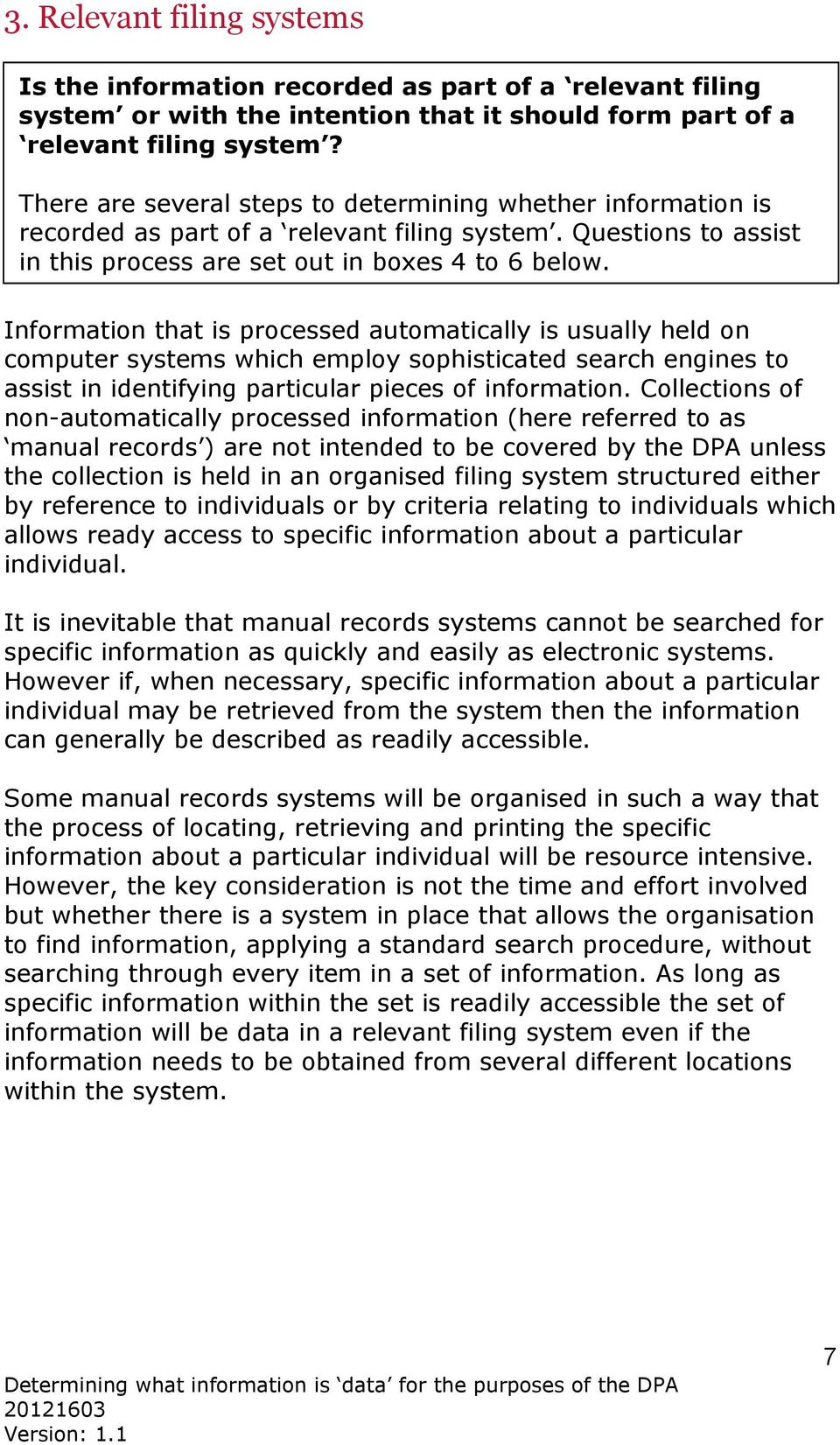 Information that is processed automatically is usually held on computer systems which employ sophisticated search engines to assist in identifying particular pieces of information.