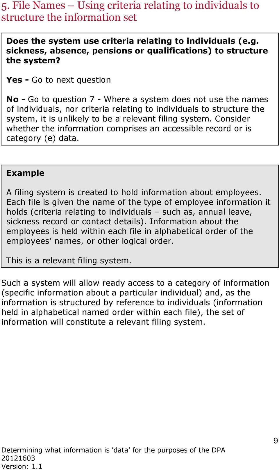 filing system. Consider whether the information comprises an accessible record or is category (e) data. Example A filing system is created to hold information about employees.