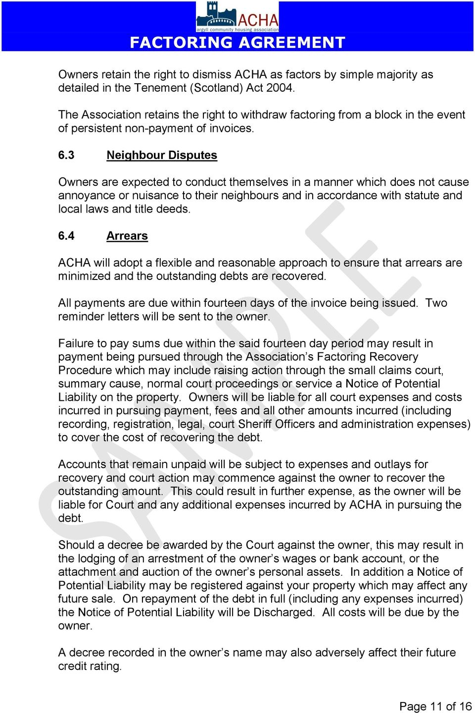 3 Neighbour Disputes Owners are expected to conduct themselves in a manner which does not cause annoyance or nuisance to their neighbours and in accordance with statute and local laws and title deeds.
