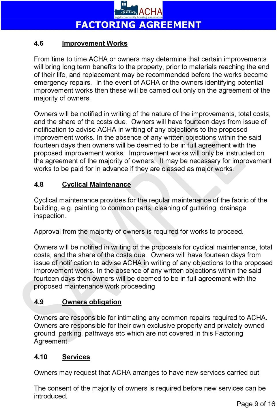 In the event of ACHA or the owners identifying potential improvement works then these will be carried out only on the agreement of the majority of owners.