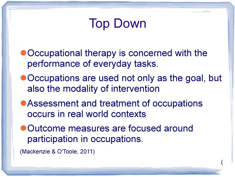 Assessment and treatment of occupations occurs in real world contexts Outcome