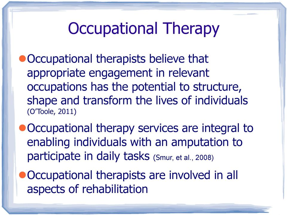 2011) Occupational therapy services are integral to enabling individuals with an amputation to